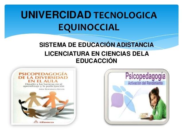 SISTEMA DE EDUCACIÓN ADISTANCIALICENCIATURA EN CIENCIAS DELAEDUCACCIÓNUNIVERCIDAD TECNOLOGICAEQUINOCCIAL