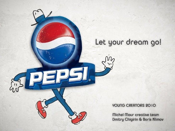 PEPSI. Let your dream go!