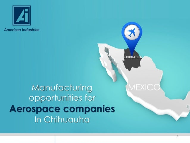 Manufacturing opportunities for Aerospace companies In Chihuauha 1