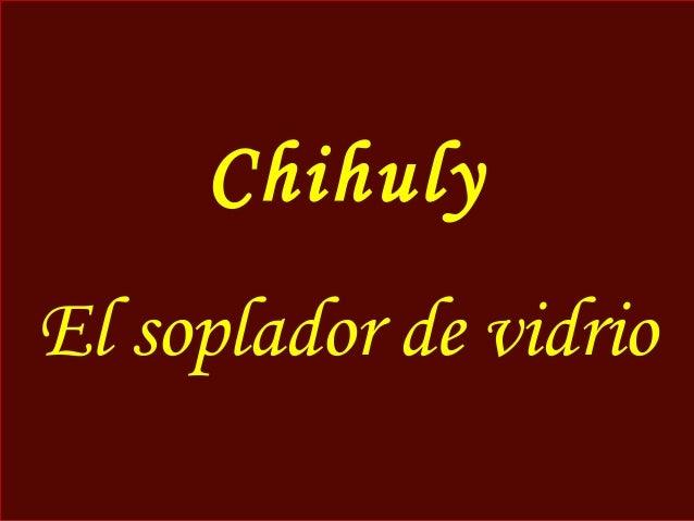 ChihulyEl soplador de vidrio