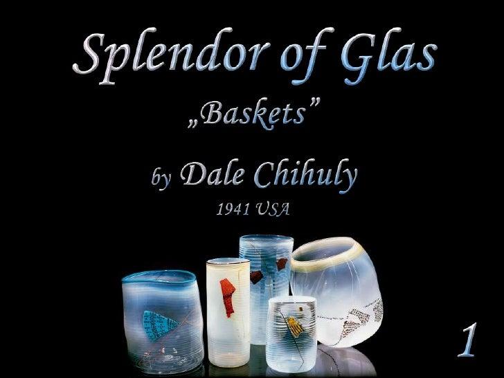 """Splendor of Glas<br />""""Baskets""""<br />by Dale Chihuly<br />1941 USA<br />1<br />"""