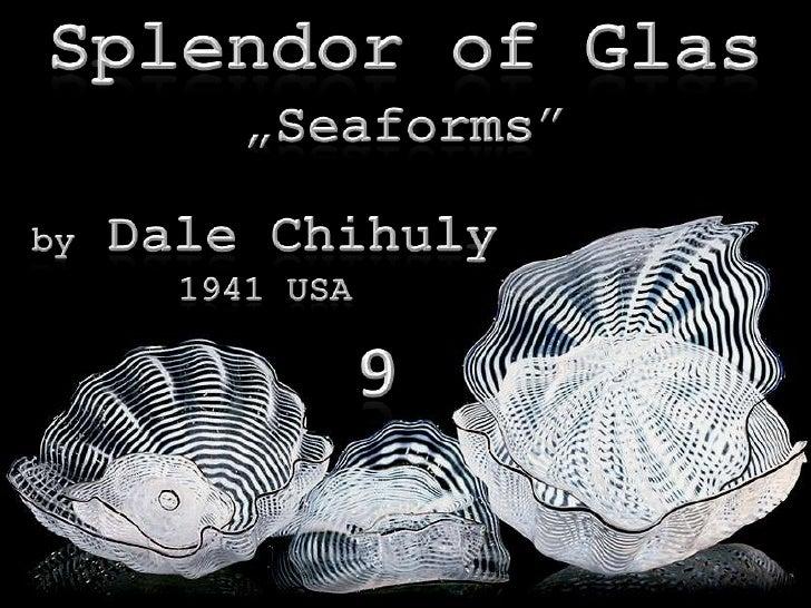 "Splendor of Glas<br />""Seaforms""<br />by Dale Chihuly<br />1941 USA<br />9<br />"