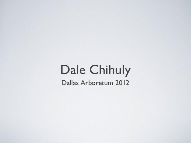 Dale ChihulyDallas Arboretum 2012