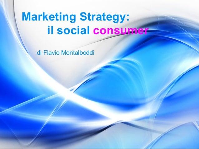 Marketing Strategy: il social consumer di Flavio Montalboddi