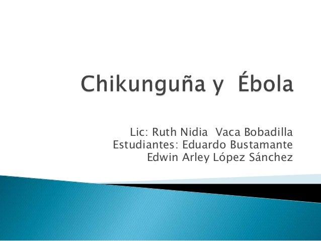 Lic: Ruth Nidia Vaca Bobadilla  Estudiantes: Eduardo Bustamante  Edwin Arley López Sánchez