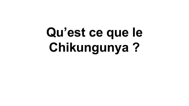 Qu'est ce que le Chikungunya ?