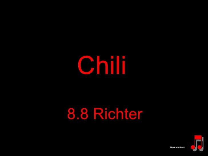 Chili   8.8 Richter Flute de Paon