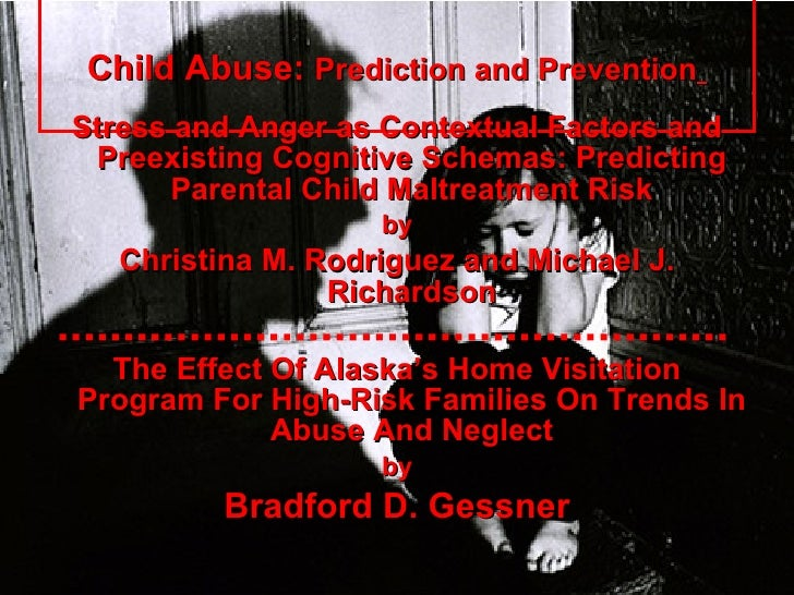Child Abuse:  Prediction and Prevention   <ul><li>Stress and Anger as Contextual Factors and Preexisting Cognitive Schemas...