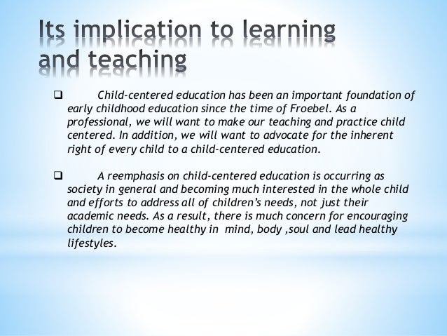 child centered educstion 'direct teaching focuses on a teacher-centered curriculum rather than a child-centered curriculum' 'this is to do with the learning culture in schools as a consequence of a child-centred system which admits no failure.