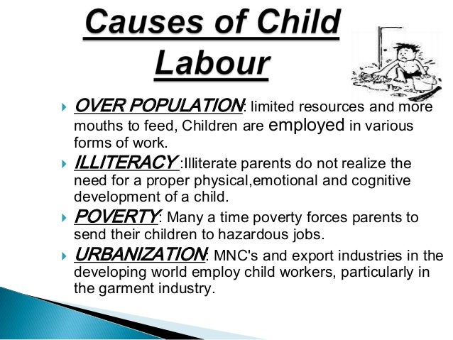 need essay child labour These solutions need to be build-in to the women whom invests in their children, food, water, clothing and schooling, can immediately combat child labour the rehabilitation of child labourer's with household benefits and need help with your essay take a look at what our essay writing.