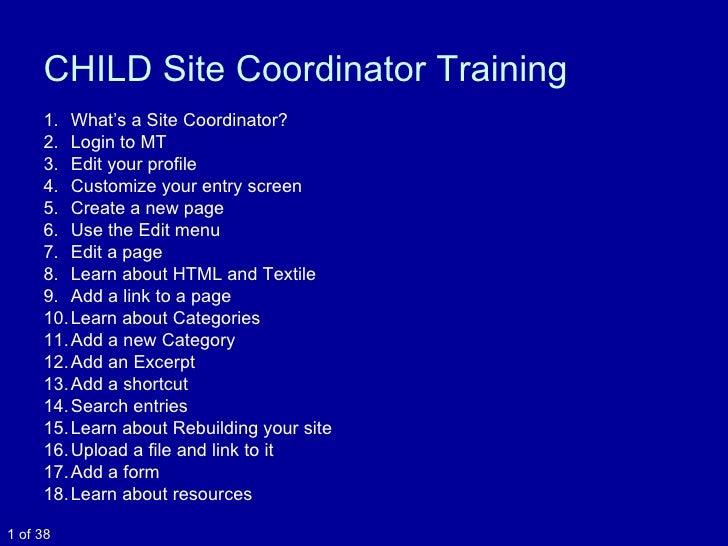 CHILD Site Coordinator Training <ul><li>What's a Site Coordinator? </li></ul><ul><li>Login to MT </li></ul><ul><li>Edit yo...