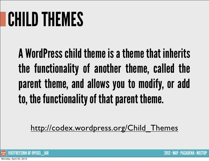 CHILD THEMES              A WordPress child theme is a theme that inherits              the functionality of another theme...