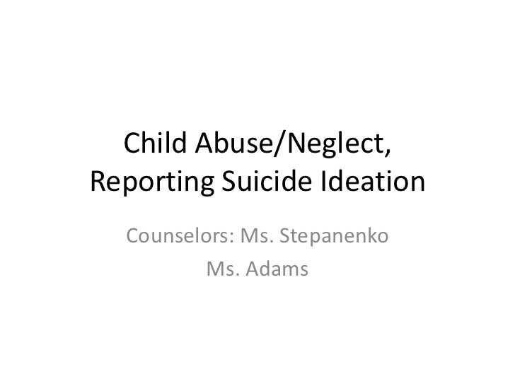 Child Abuse/Neglect, Reporting Suicide Ideation<br />Counselors: Ms. Stepanenko<br />Ms. Adams<br />