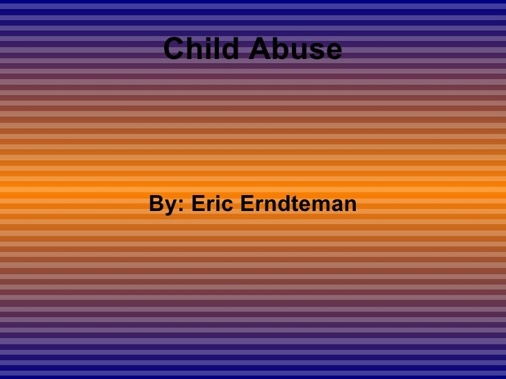 Child AbuseBy: Eric Erndteman