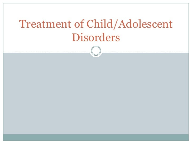 Treatment of Child/Adolescent         Disorders