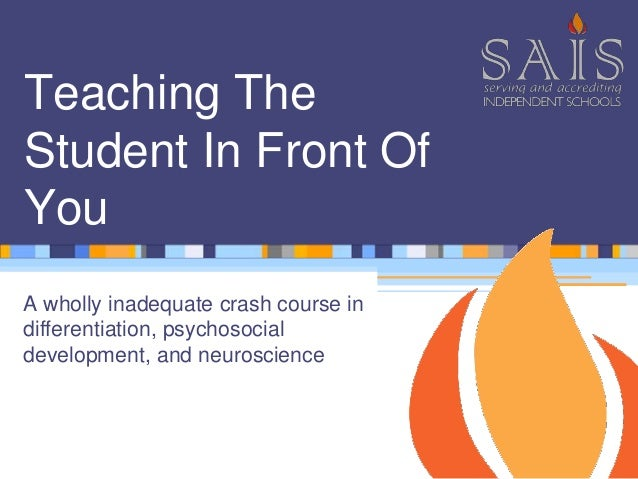 Teaching The Student In Front Of You A wholly inadequate crash course in differentiation, psychosocial development, and ne...