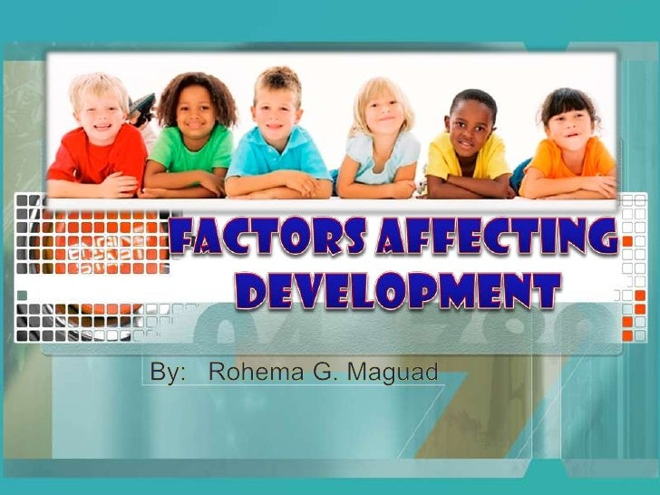 Factors Affecting <br />Development<br />By:Rohema G. Maguad<br />