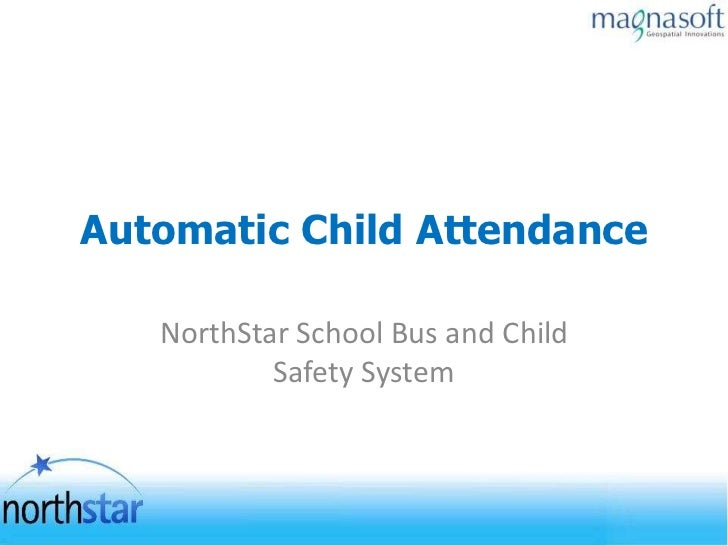 Automatic Child Attendance   NorthStar School Bus and Child           Safety System