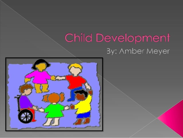  Development refers to change or growth that occurs in children.  It starts with infancy and continues to adulthood