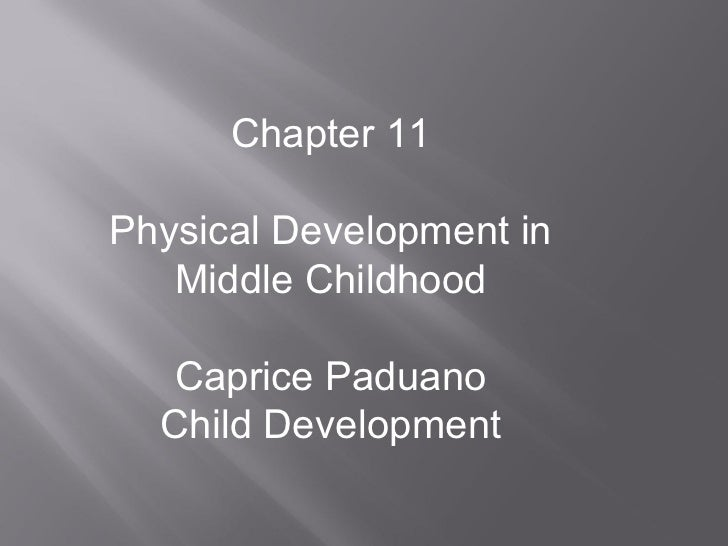 Chapter 11 Physical Development in Middle Childhood Caprice Paduano Child Development