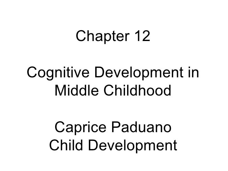 Chapter 12 Cognitive Development in Middle Childhood Caprice Paduano Child Development