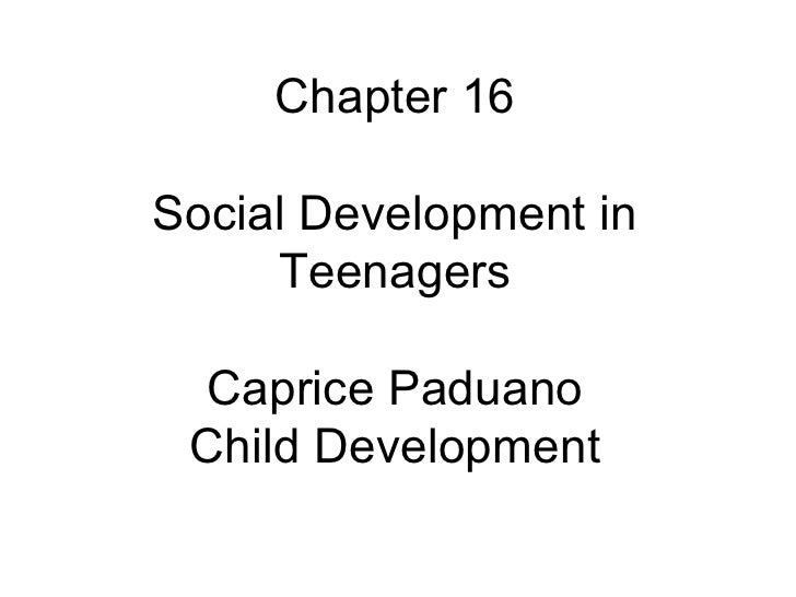 Chapter 16 Social Development in Teenagers Caprice Paduano Child Development