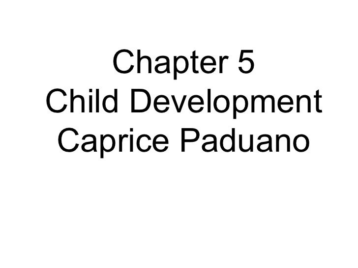 Child development, chapter 5, Caprice Paduano