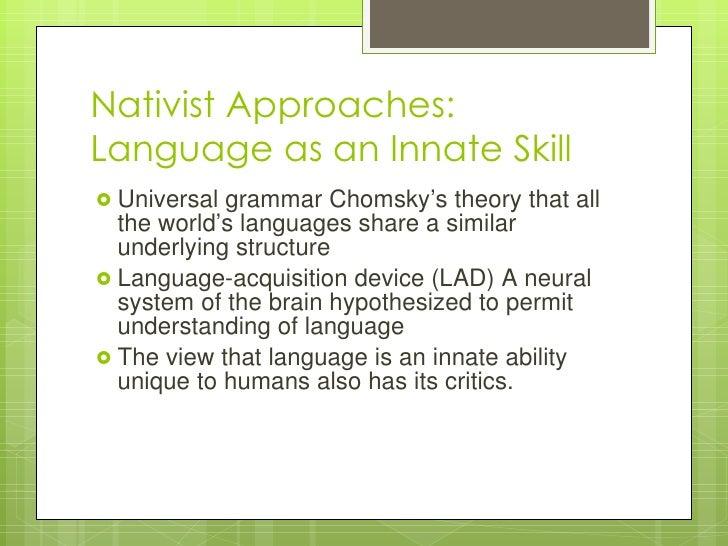 nativist theory language Innateness and contemporary theories of cognition not theory (pinker 2002) 112 these considerations supported a nativist account of language learning.