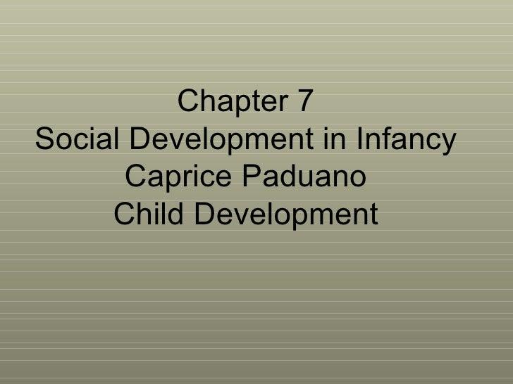 Chapter 7 Social Development in Infancy Caprice Paduano Child Development