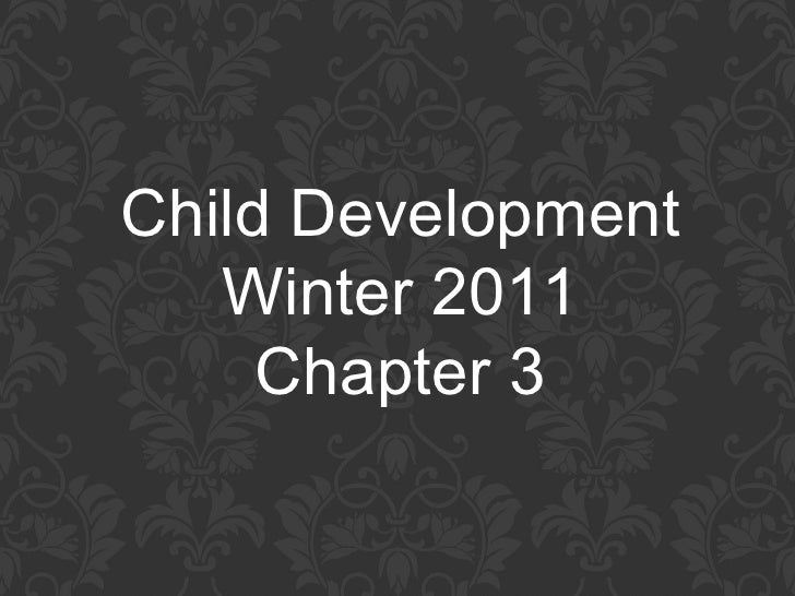 Child Development Winter 2011 Chapter 3