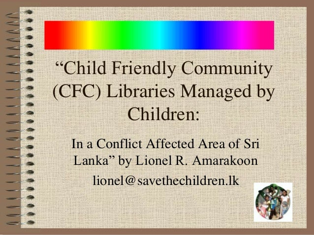 """Child Friendly Community (CFC) Libraries Managed by Children: In a Conflict Affected Area of Sri Lanka"" by Lionel R. Amar..."