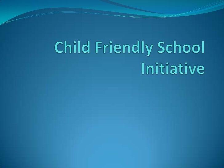 Child Friendly School Initiative