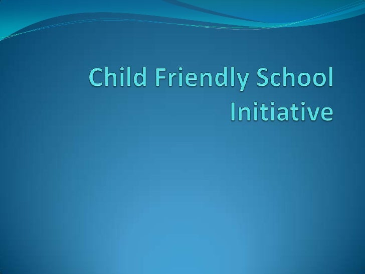 Child Friendly School Initiative