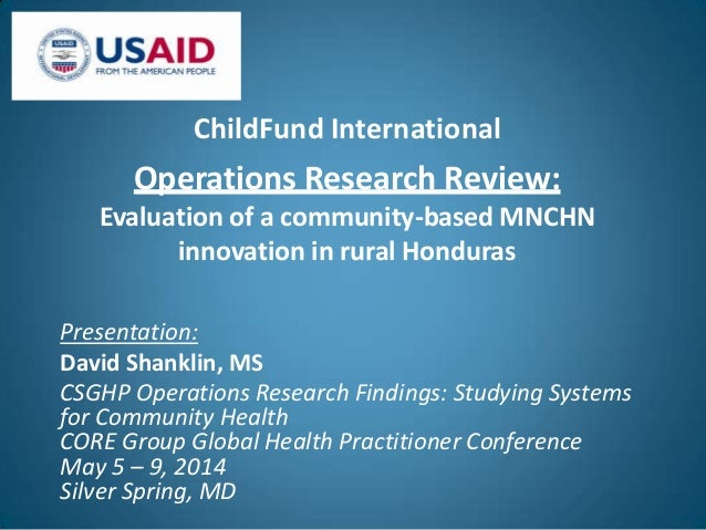 ChildFund International Operations Research Review: Evaluation of a community-based MNCHN innovation in rural Honduras Pre...