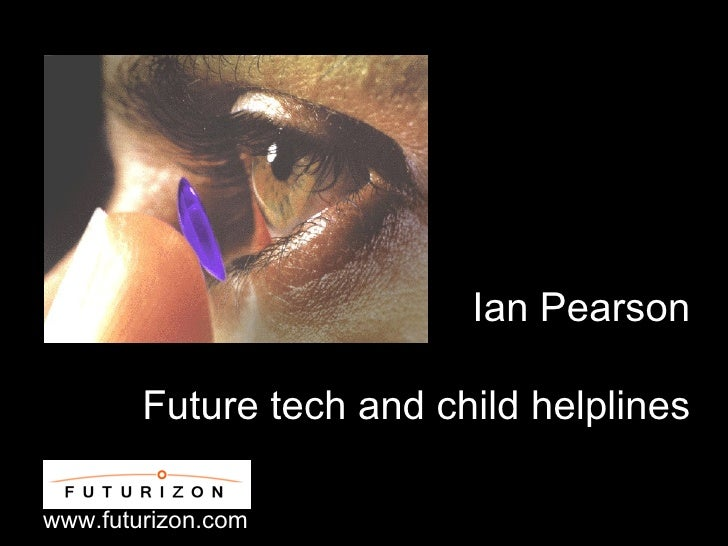 Ian Pearson Future tech and child helplines www.futurizon.com