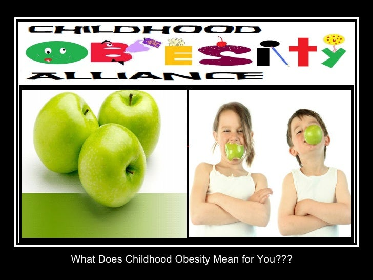 What Does Childhood Obesity Mean for You???