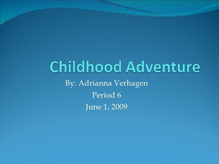 By: Adrianna Verhagen Period 6 June 1, 2009