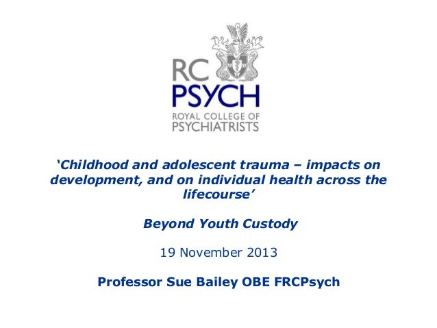 """""""Childhood and adolescent trauma – impacts on development, and on individual health across the lifecourse""""  Beyond Youth C..."""