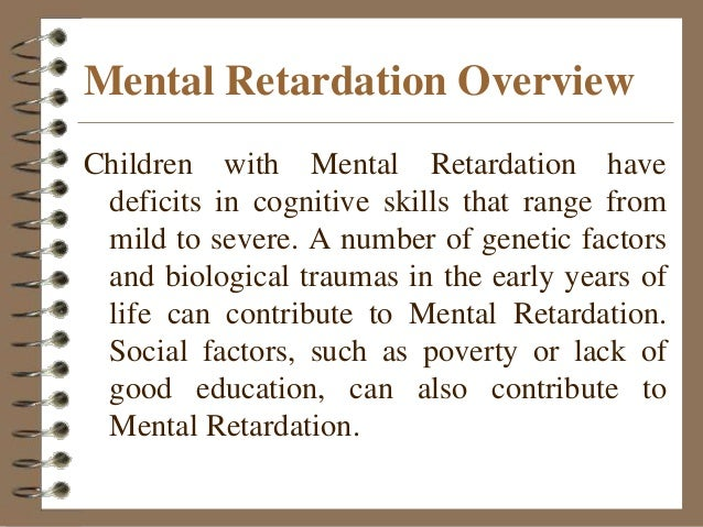 essays on mental retardation More mental essay topics this testing is offered if there is a increase risk's that the fetus will have a chromosomal or genetic disorder however, this.