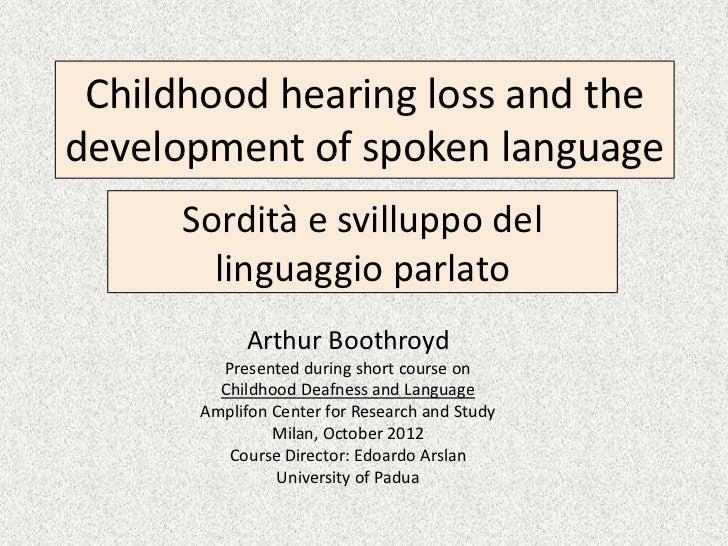 Childhood hearing loss and thedevelopment of spoken language      Sordità e svilluppo del        linguaggio parlato       ...