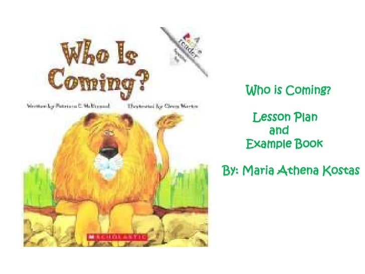 Who is Coming?<br />        Lesson Plan <br />   and   <br />       Example Book<br />By: Maria Athena Kostas<br />
