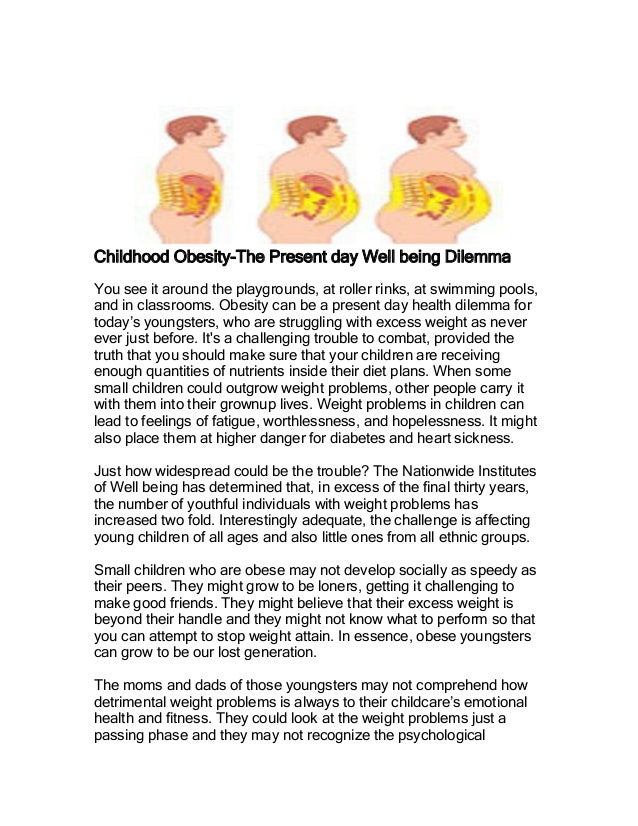 Childhood Obesity-The Present day Well being Dilemma You see it around the playgrounds, at roller rinks, at swimming pools...