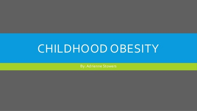 CHILDHOOD OBESITY By: Adrienne Stowers