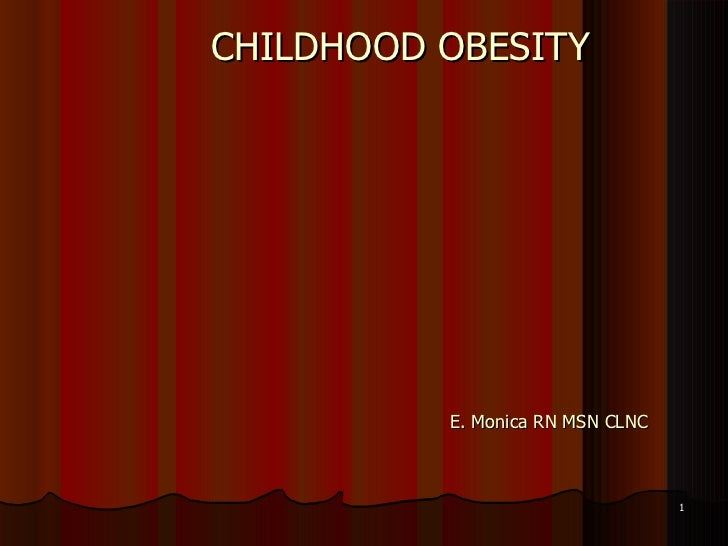 CHILDHOOD OBESITY E. Monica RN MSN CLNC