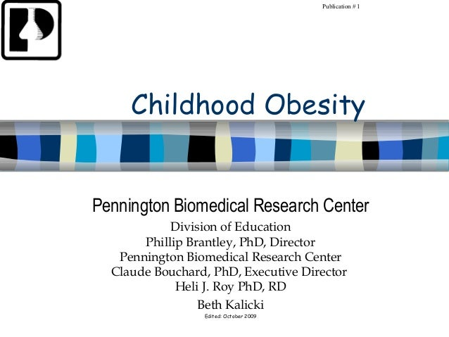 Publication # 1     Childhood ObesityPennington Biomedical Research Center            Division of Education       Phillip ...