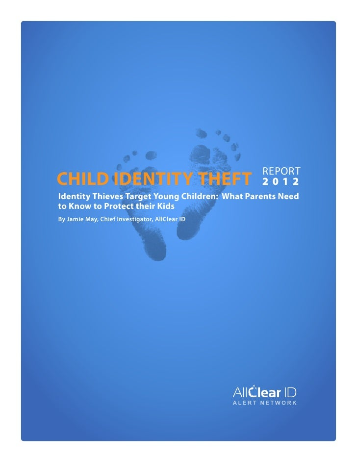 ReportChild Identity Theft                            2012Identity Thieves Target Young Children: What Parents Needto Know...