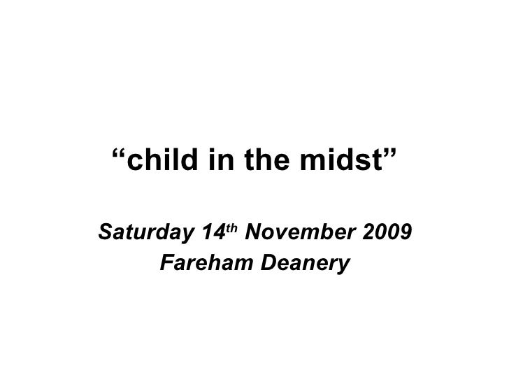 """ child in the midst"" Saturday 14 th  November 2009 Fareham Deanery"
