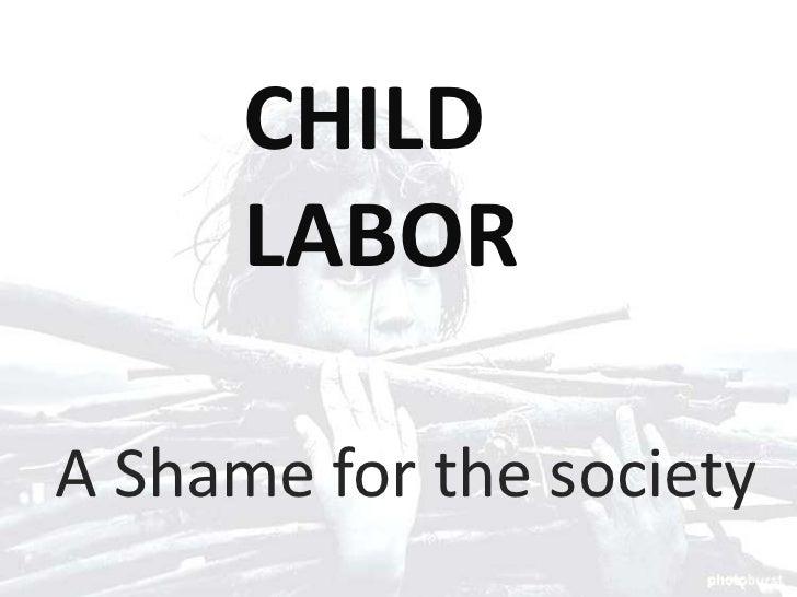 CHILD      LABORA Shame for the society