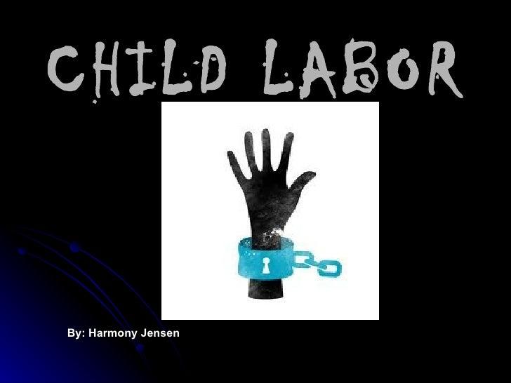 CHILD LABORBy: Harmony Jensen
