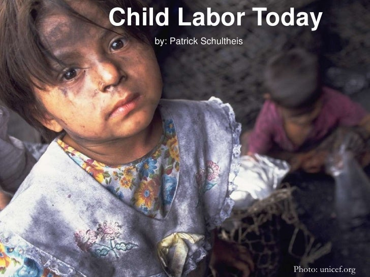 Child Labor Today<br />by: Patrick Schultheis<br />Photo: unicef.org<br />